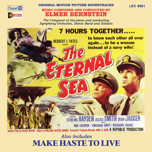 The Eternal Sea / Make Haste to Live (Original Motion Picture Soundtracks) by Elmer Bernstein