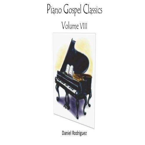 Piano Gospel Classics, Vol. VIII by Daniel Rodriguez