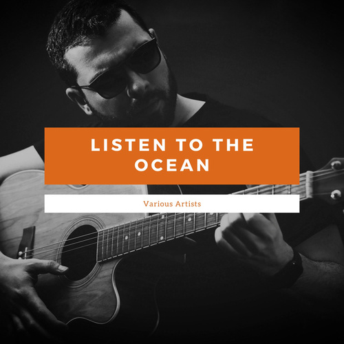 Listen to the Ocean von Various Artists