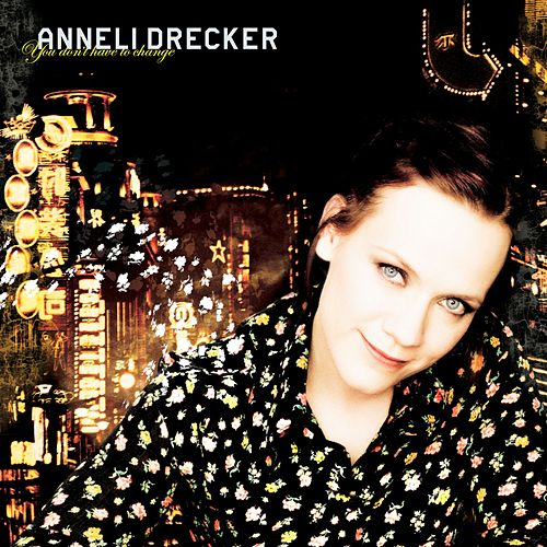 You Don't Have To Change by Anneli Drecker