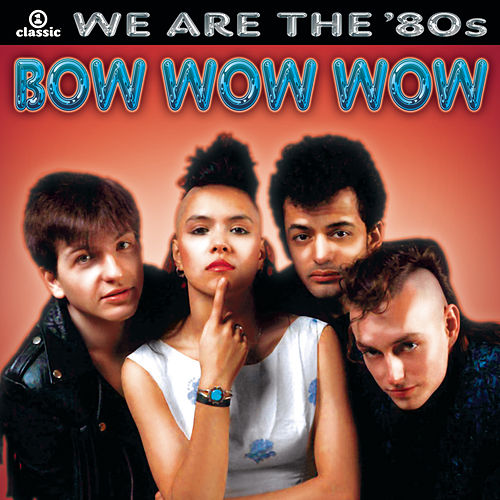 We Are The '80s de Bow Wow Wow