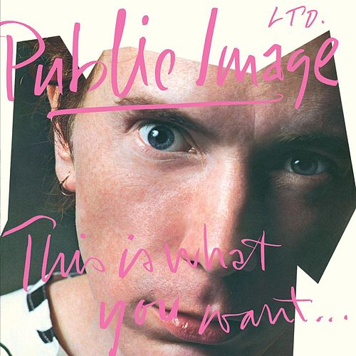 This Is What You Want . . . This Is What You Get (2011 Remaster) by Public Image Ltd.