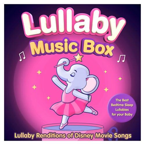 Lullaby Music Box - Lullaby Renditions of Disney Movie Songs - The Best Bedtime Sleep Lullabies for your Baby de Sleepyheadz