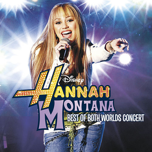 Hannah Montana / Miley Cyrus: Best Of Both Worlds Concert by Miley Cyrus