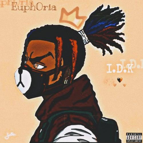 I.D.K by Euph0ria