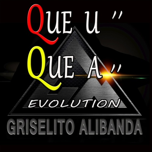 Que U Que a Evolution de Griselito Alibanda