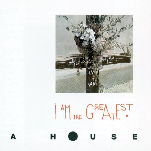 I Am The Greatest de A House
