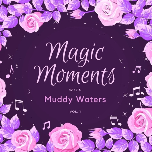 Magic Moments with Muddy Waters, Vol. 1 von Muddy Waters