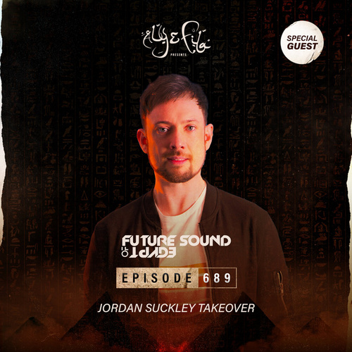 FSOE 689 - Future Sound Of Egypt Episode 689 (Jordan Suckley Takeover) by Aly & Fila