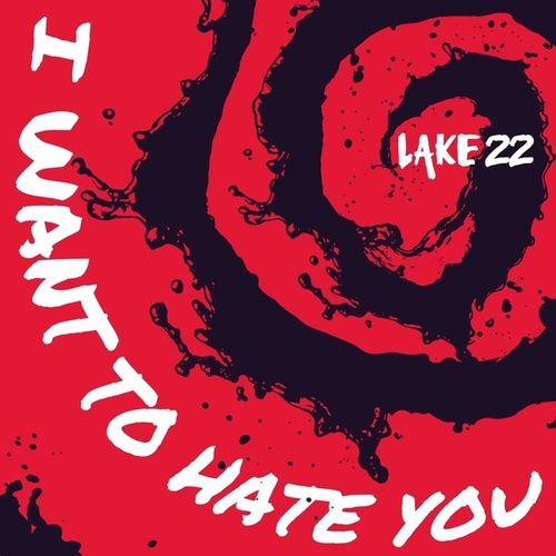 I Want to Hate You by Lake 22