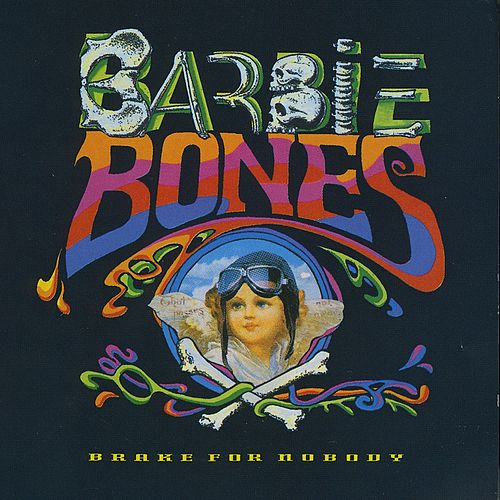 Brake For Nobody di Barbie Bones