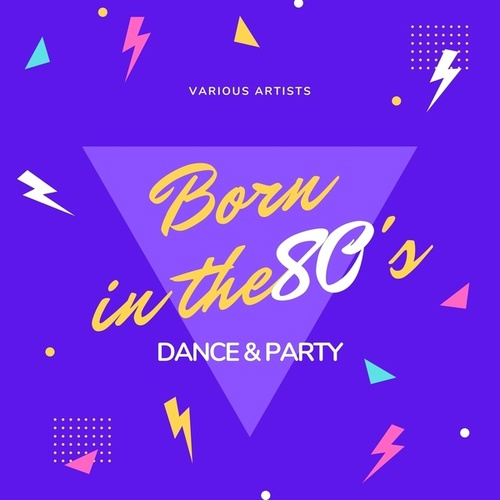 Born in the 80's (Dance & Party) by Various Artists