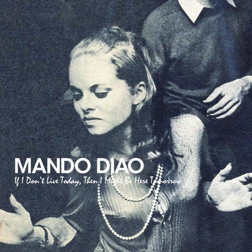If I Don't Live Today, Then I Might Be Here Tomorrow de Mando Diao
