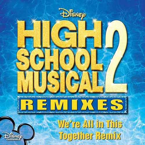 We Are All This Together (Remix) von The Cast Of 'High School Musical'