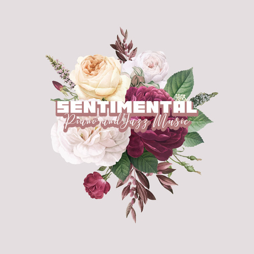 Sentimental Piano and Jazz Music - Beautiful, Romantic and Heart Touching Songs by Relaxing Instrumental Music