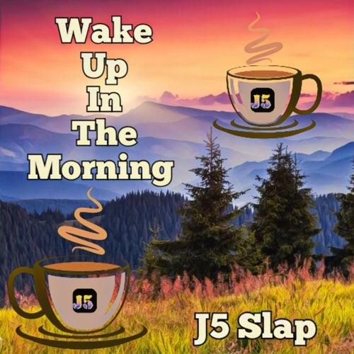 Wake up in the Morning von J5 Slap