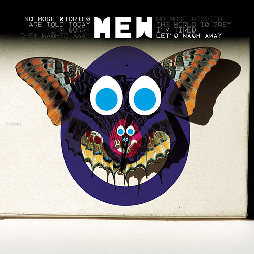 No more stories Are told today I'm sorry They washed away No more stories The world is grey I'm tired Let's wash away by Mew