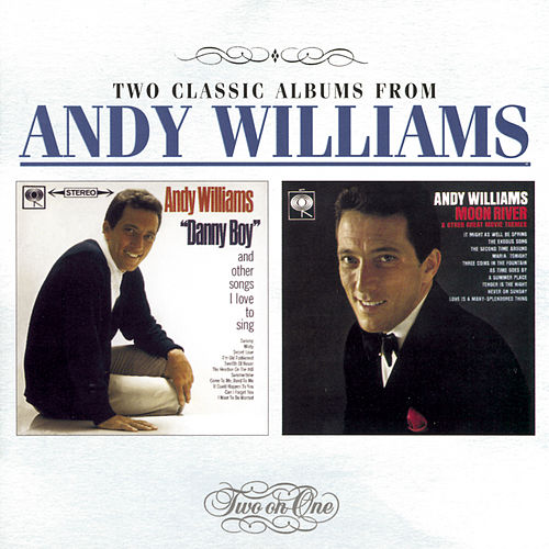 Danny Boy and Other Songs I Love To Sing / Moon River & Other Great Movie Themes by Andy Williams