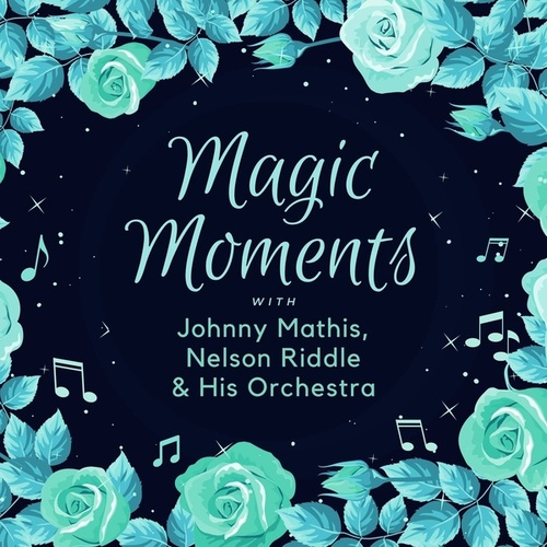 Magic Moments with Johnny Mathis, Nelson Riddle & His Orchestra van Johnny Mathis