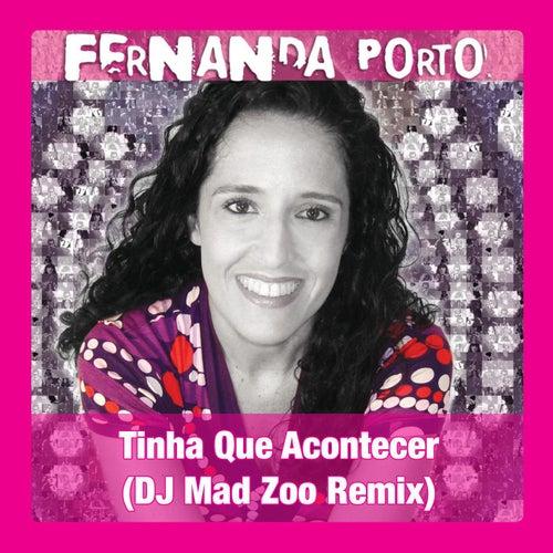 Tinha Que Acontecer (DJ Mad Zoo Remix) de Fernanda Porto
