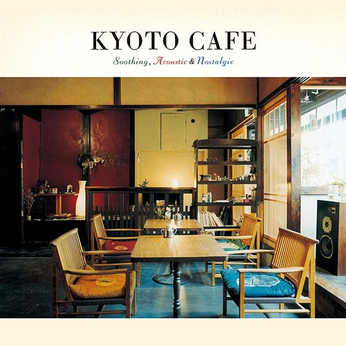 Kyoto Cafe -Soothing, Acoustic & Nostalgic- de Various Artists
