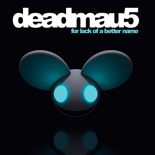 For Lack Of A Better Name fra Deadmau5
