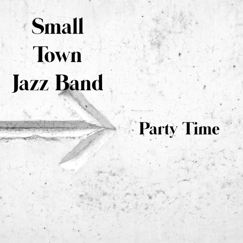 Party Time by Small Town Jazz Band