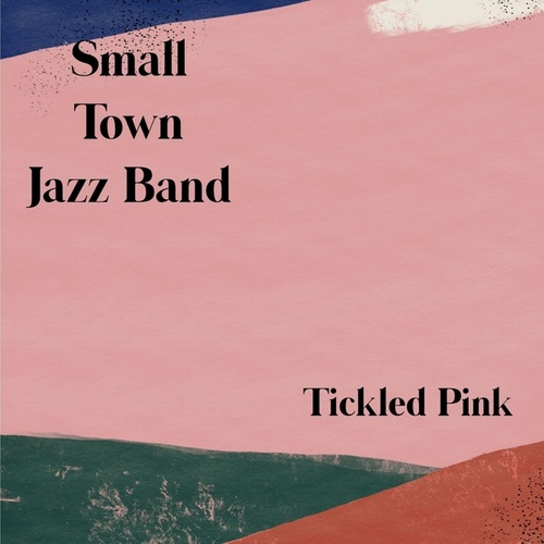 Tickled Pink by Small Town Jazz Band