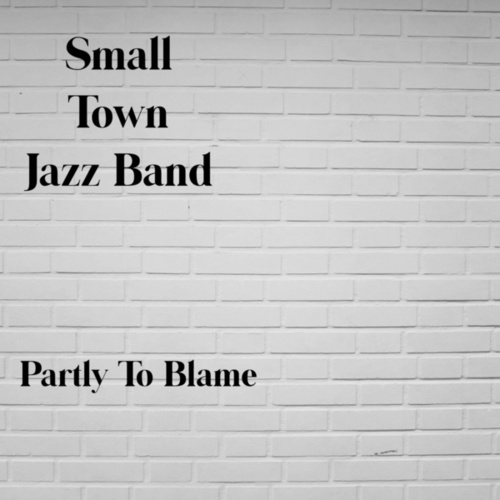 Partly to Blame by Small Town Jazz Band