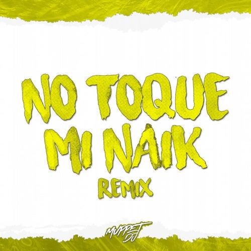 No Toque Mi Naik (Remix) de Muppet DJ