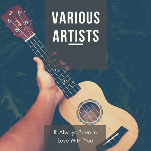 Ill Always Been In Love With You de Various Artists