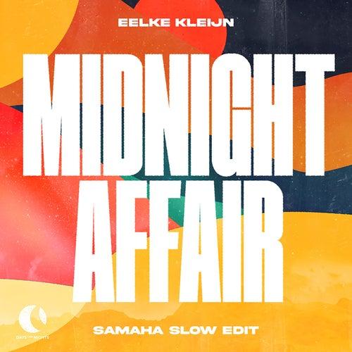 Midnight Affair (Samaha Slow Edit) by Eelke Kleijn