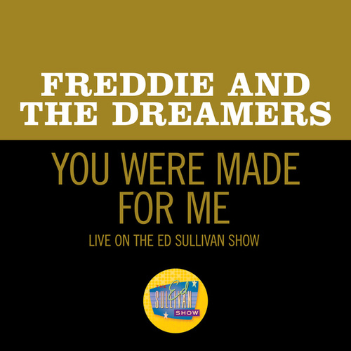 You Were Made For Me (Live On The Ed Sullivan Show, April 25, 1965) de Freddie and the Dreamers