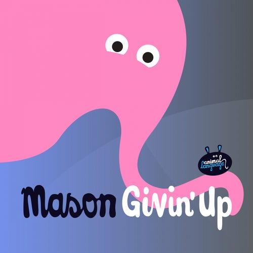 Givin' Up by Mason