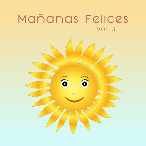 Mañanas Felices Vol. 3 by Various Artists