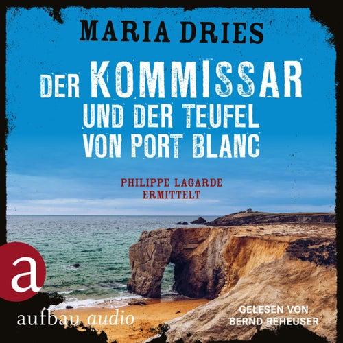 Der Kommissar und der Teufel von Port Blanc - Kommissar Philippe Lagarde, Band 12 (Ungekürzt) von Maria Dries