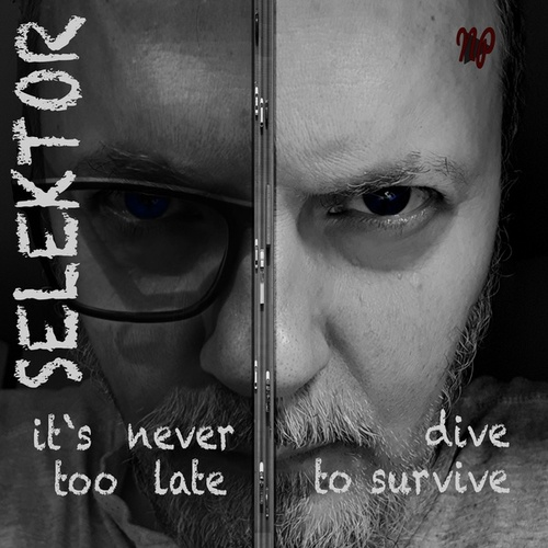 It's never too late - Dive to survive by Selektor