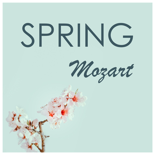 Mozart - Spring by Wolfgang Amadeus Mozart