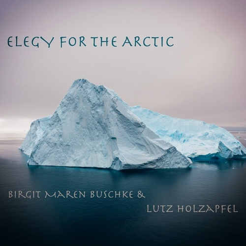 Elegy for the Arctic (Alto Recorder Version) by Birgit Maren Buschke