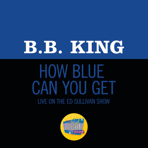 How Blue Can You Get? (Live On The Ed Sullivan Show, October 18, 1970) by B.B. King
