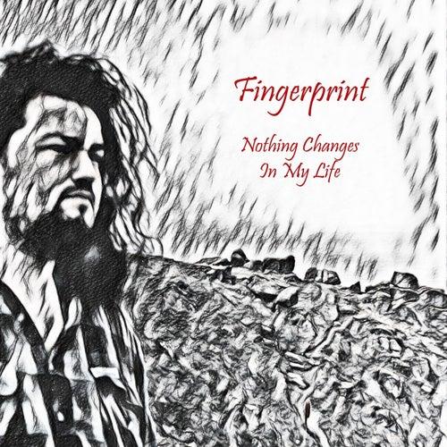 Nothing Changes in My Life von Fingerprint
