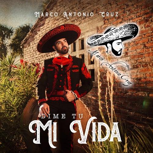 Dime Tu Mi Vida by Marco Antonio Cruz