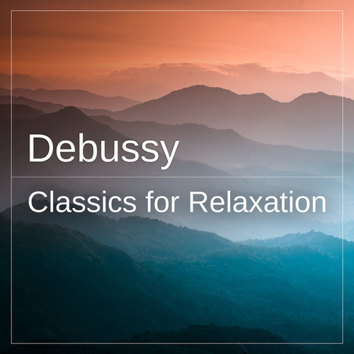 Debussy: Classics for Relaxation by Claude Debussy