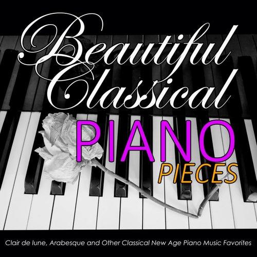 Beautiful Classical Piano Pieces: Clair de lune, Arabesque and Other Classical New Age Piano Music Favorites by Renato Ferrari