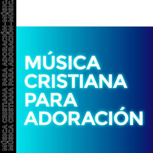 Música Cristiana Para Adoración de Various Artists