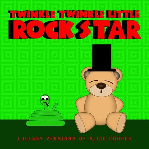 Lullaby Versions of Alice Cooper de Twinkle Twinkle Little Rock Star