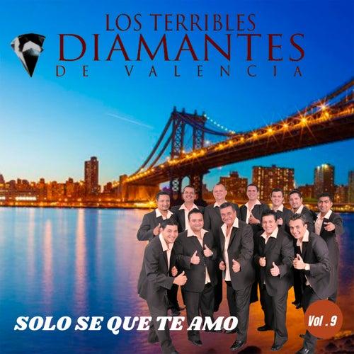 Solo Se Que Te Amo.. Vol. 9 by Los Terribles Diamantes de Valencia