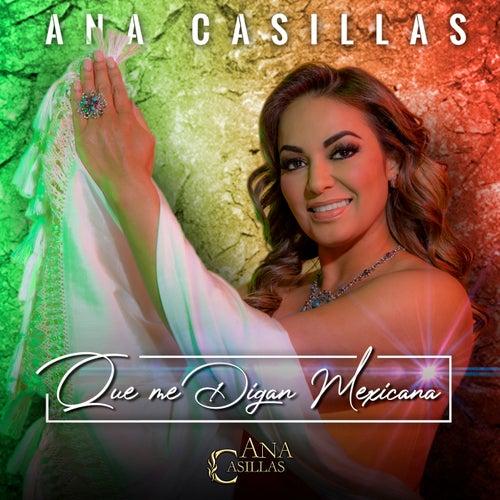 Que Me Digan Mexicana de Ana Casillas