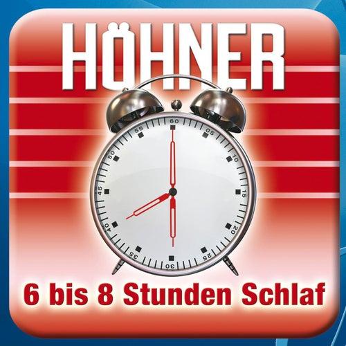 6 Bis 8 Stunden Schlaf von Höhner