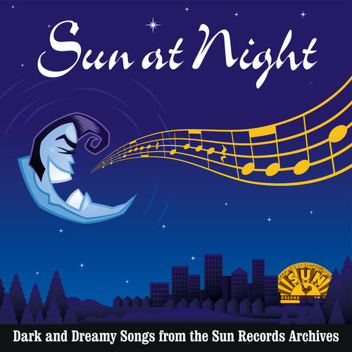 Sun at Night: Dark and Dreamy Songs from the Sun Records Archives by Various Artists